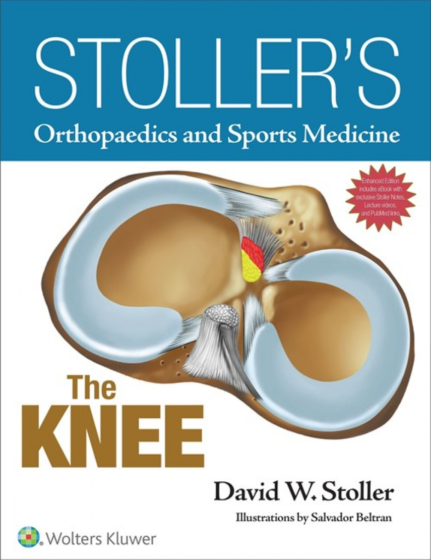 Stoller's Orthopaedics and Sports Medicine: The Knee (2015)